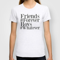Friends are forever, boys are whatever T-shirt by Sara Eshak | Society6