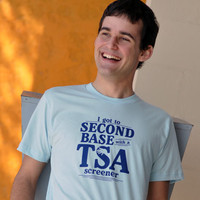 I Got to Second Base With A TSA Screener T-Shirt | SnorgTees
