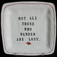 Not all those who wander are lost - porcelain dish