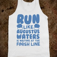 RUN LIKE AUGUSTUS WATERS IS WAITING AT THE FINISH LINE