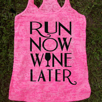 Run Now Wine Later Tank Top. Running Workout Shirt. Burnout Tank Top. Workout Tank. Run Now Wine Later. Racerback Burnout Running Tank Top.