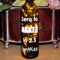 Zero to NAKED in 2.5 Bottles Lighted Wine Bottle by TipsyGLOWs