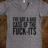 I'VE GOT A BAD CASE OF THE FUCK-ITS V-NECK T-SHIRT (IDD112033)