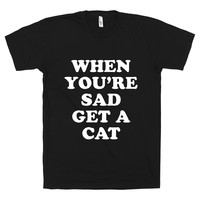 When You Are Sad Get A Cat on a Black T Shirt