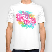 Let Me Create A World For You T-shirt by Whitney Werner | Society6