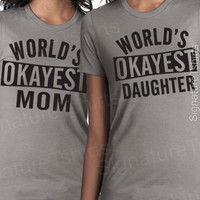 Mothers Day Gift World's Okayest Mom Mommy T-shirt womens shirt World's Okayest Daughter Matching set TWO tshirts shirt best mom ever tshirt