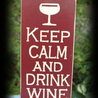 Keep Calm and Drink Wine Sign | icehousecrafts - Folk Art & Primitives on ArtFire