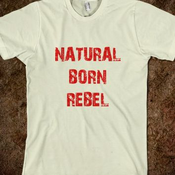 Natural Born Rebel T Shirt - Tops / Clothes For Women and Men