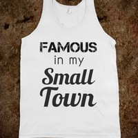famous in my small town - glamfoxx.com - Skreened T-shirts, Organic Shirts, Hoodies, Kids Tees, Baby One-Pieces and Tote Bags