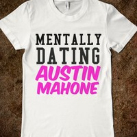 MENTALLY DATING AUSTIN - glamfoxx.com - Skreened T-shirts, Organic Shirts, Hoodies, Kids Tees, Baby One-Pieces and Tote Bags