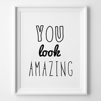 poster print, typography Poster, Home wall decor, Mottos, Handwritten, You look amazing, words, inspirational quote, giclee art, love
