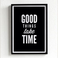 good things take time quote poster print, typography, home decor, motto, handwritten, digital, A3, words, inspirational, life motto