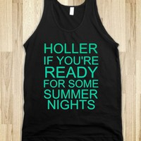 HOLLER IF YOU'RE READY FOR SOME SUMMER NIGHTS - glamfoxx.com - Skreened T-shirts, Organic Shirts, Hoodies, Kids Tees, Baby One-Pieces and Tote Bags