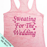 Bride Tank Top. Sweating for the Wedding. Workout Tank. Bride Shirt. Wedding Tank. Burnout Tank. Racerback Tank Top. Free Shipping.