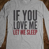 IF YOU LOVE ME LET ME SLEEP LONG SLEEVE T-SHIRT (IDD170143)