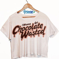 I Wanna get Chocolate Wasted Crop shirt