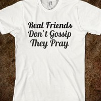 real friends don't gossip they pray - glamfoxx.com - Skreened T-shirts, Organic Shirts, Hoodies, Kids Tees, Baby One-Pieces and Tote Bags