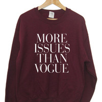 More Issues Than Vogue Sweatshirt Hipster Unisex and Ladies sizes available High quality Screen Print, Worldwide Shipping