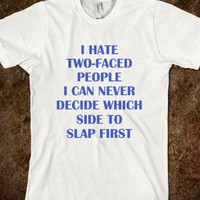 I HATE TWO FACED PEOPLE - Underline Designs - Skreened T-shirts, Organic Shirts, Hoodies, Kids Tees, Baby One-Pieces and Tote Bags