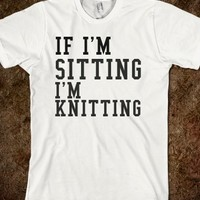 IF I'M SITTING I'M KNITTING - glamfoxx.com - Skreened T-shirts, Organic Shirts, Hoodies, Kids Tees, Baby One-Pieces and Tote Bags