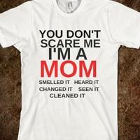 YOU DON'T SCARE ME I'M A MOM - glamfoxx.com - Skreened T-shirts, Organic Shirts, Hoodies, Kids Tees, Baby One-Pieces and Tote Bags