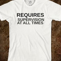 REQUIRES SUPERVISION AT ALL TIMES - glamfoxx.com - Skreened T-shirts, Organic Shirts, Hoodies, Kids Tees, Baby One-Pieces and Tote Bags