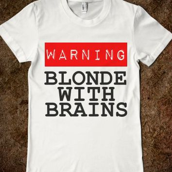 WARNING: BLONDE WITH BRAINS - glamfoxx.com - Skreened T-shirts, Organic Shirts, Hoodies, Kids Tees, Baby One-Pieces and Tote Bags