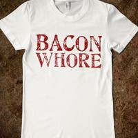 BACON WHORE - glamfoxx.com - Skreened T-shirts, Organic Shirts, Hoodies, Kids Tees, Baby One-Pieces and Tote Bags
