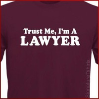 Trust Me I&#x27;m A Lawyer Tshirt Tee More Colors S by signaturetshirts
