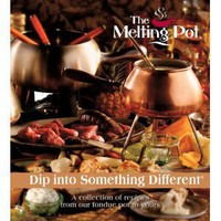 Dip Into Something Different: A Collection of Recipes from Our Fondue Pot to Yours [Hardcover]