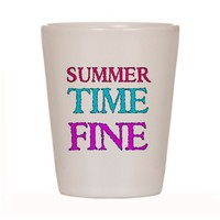 SUMMERTIME FINE Shot Glass