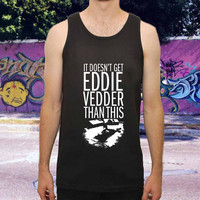 Pearl Jam It don't get Eddie Vedder Than This for men,women,tank top