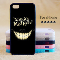 We're All Mad Here,iPhone 5 case,iPhone 5C Case,iPhone 5S Case, Phone case,iPhone 4 Case, iPhone 4S Case,Case