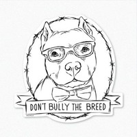 Don't Bully the Breed - Pitbull - Decal Sticker