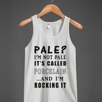 pale?i'm not pale it's called porcelain tank top-JH - glamfoxx.com - Skreened T-shirts, Organic Shirts, Hoodies, Kids Tees, Baby One-Pieces and Tote Bags