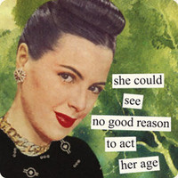 Anne Taintor Magnets: she could see no good reason to act her age