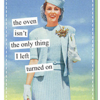Anne Taintor Luggage Tags: the oven isn't the only thing I left turned on