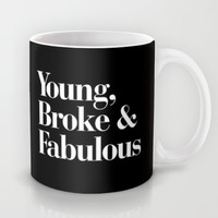 Young, Broke and Fabulous Mug by RexLambo