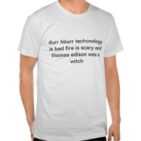 durr hburr techonology is bad fire is scary and th