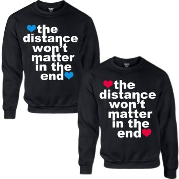 THE DISTANCE WON'T MATTER IN THE END COUPLE SWEATSHIRT - TeeeShop