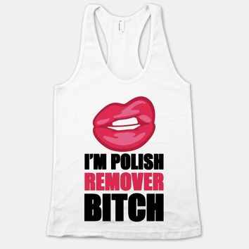 I'm A Polish Remover Bitch