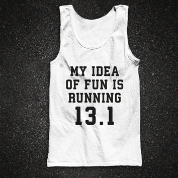 My Idea Of Fun Is Running 13.1