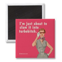 turbobitch magnets from Zazzle.com
