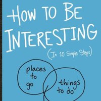 How to Be Interesting: (In 10 Simple Steps)