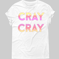 Cray Cray Tee - Hipster Tops