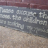 Please excuse the mess the children are making by jennlajeunesse