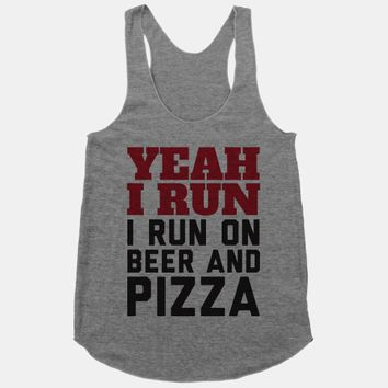 Yeah I Run I Run On Beer And Pizza