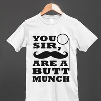 you sir are a buttmunch reg tee - glamfoxx.com - Skreened T-shirts, Organic Shirts, Hoodies, Kids Tees, Baby One-Pieces and Tote Bags