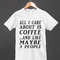 all care about is coffee white reg tee - glamfoxx.com - Skreened T-shirts, Organic Shirts, Hoodies, Kids Tees, Baby One-Pieces and Tote Bags