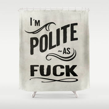 I´m polite as fuck Shower Curtain by Nicklas Gustafsson